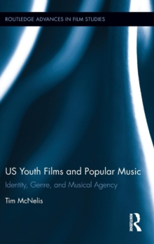 US Youth Films and Popular Music : Identity, Genre, and Musical Agency, Hardback Book