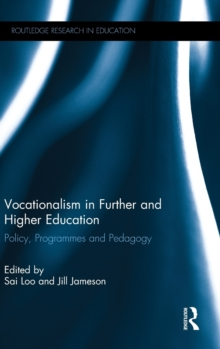 Vocationalism in Further and Higher Education : Policy, Programmes and Pedagogy, Hardback Book