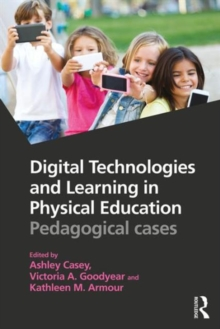 Digital Technologies and Learning in Physical Education : Pedagogical cases, Paperback / softback Book