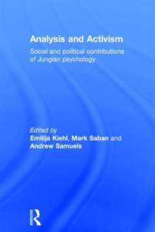 Analysis and Activism : Social and Political Contributions of Jungian Psychology, Hardback Book