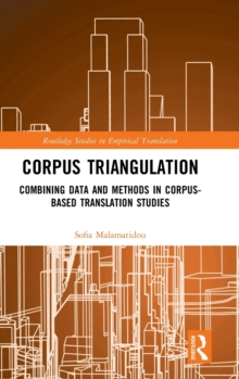 Corpus Triangulation : Combining Data and Methods in Corpus-Based Translation Studies, Hardback Book