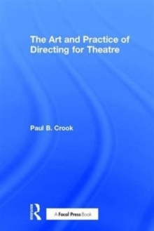 The Art and Practice of Directing for Theatre, Hardback Book