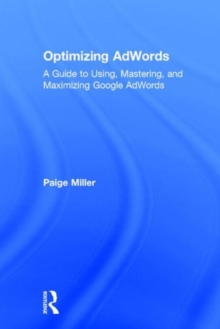 Optimizing AdWords : A Guide to Using, Mastering, and Maximizing Google AdWords, Hardback Book