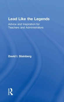 Lead Like the Legends : Advice and Inspiration for Teachers and Administrators, Hardback Book