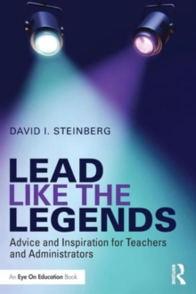 Lead Like the Legends : Advice and Inspiration for Teachers and Administrators, Paperback / softback Book