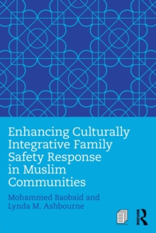 Enhancing Culturally Integrative Family Safety Response in Muslim Communities, Paperback / softback Book