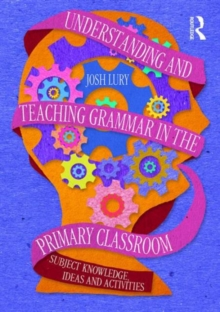 Understanding and Teaching Grammar in the Primary Classroom : Subject knowledge, ideas and activities, Paperback / softback Book