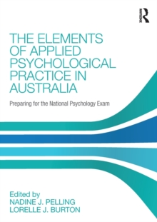 The Elements of Applied Psychological Practice in Australia : Preparing for the National Psychology Examination, Paperback Book