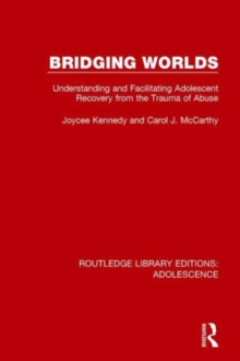Bridging Worlds : Understanding and Facilitating Adolescent Recovery from the Trauma of Abuse, Hardback Book