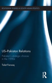 US-Pakistan Relations : Pakistan's Strategic Choices in the 1990s, Hardback Book