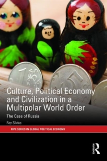 Culture, Political Economy and Civilisation in a Multipolar World Order : The Case of Russia, Hardback Book
