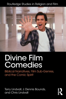 Divine Film Comedies : Biblical Narratives, Film Sub-Genres, and the Comic Spirit, Paperback Book