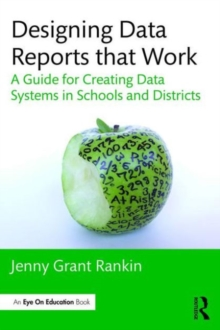 Designing Data Reports that Work : A Guide for Creating Data Systems in Schools and Districts, Paperback / softback Book