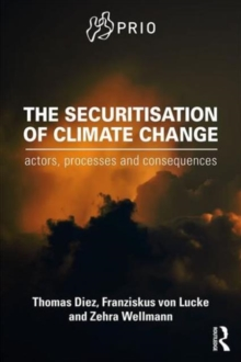 The Securitisation of Climate Change : Actors, Processes and Consequences, Paperback / softback Book