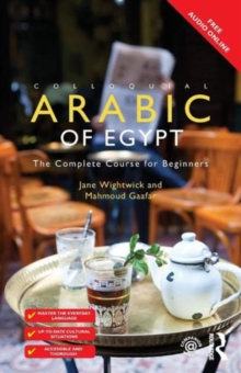 Colloquial Arabic of Egypt : The Complete Course for Beginners, Paperback Book