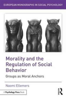 Morality and the Regulation of Social Behavior : Groups as Moral Anchors, Paperback / softback Book