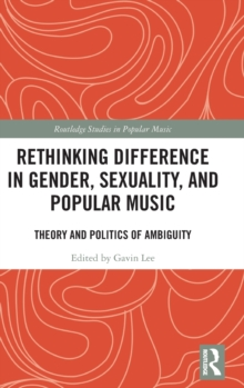 Rethinking Difference in Gender, Sexuality, and Popular Music : Theory and Politics of Ambiguity, Hardback Book