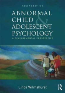 Abnormal Child and Adolescent Psychology : A Developmental Perspective, Second Edition, Paperback / softback Book