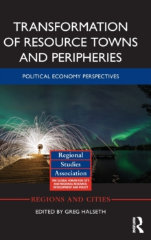 Transformation of Resource Towns and Peripheries : Political economy perspectives, Hardback Book