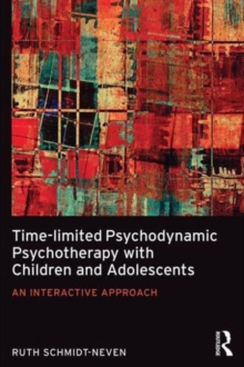 Time-limited Psychodynamic Psychotherapy with Children and Adolescents : An interactive approach, Paperback / softback Book