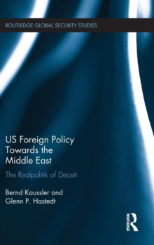 US Foreign Policy Towards the Middle East : The Realpolitik of Deceit, Hardback Book