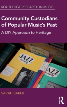 Community Custodians of Popular Music's Past : A DIY Approach to Heritage, Hardback Book