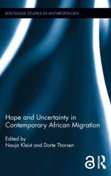 Hope and Uncertainty in Contemporary African Migration, Hardback Book