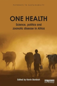One Health : Science, politics and zoonotic disease in Africa, Paperback / softback Book