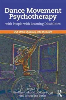 Dance Movement Psychotherapy with People with Learning Disabilities : Out Of The Shadows, Into The Light, Paperback / softback Book