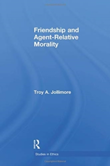 Friendship and Agent-Relative Morality, Paperback / softback Book