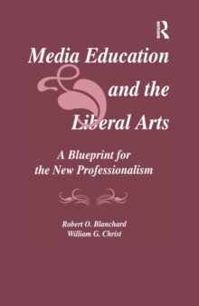 Media Education and the Liberal Arts : A Blueprint for the New Professionalism, Paperback / softback Book