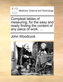 Compleat Tables of Measuring, for the Easy and Ready Finding the Content of Any Piece of Work. ..., Paperback / softback Book