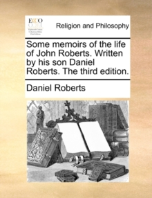 Some Memoirs of the Life of John Roberts. Written by His Son Daniel Roberts. the Third Edition., Paperback / softback Book