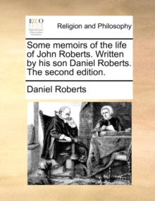 Some Memoirs of the Life of John Roberts. Written by His Son Daniel Roberts. the Second Edition., Paperback / softback Book