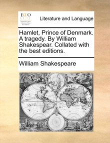 Hamlet, Prince of Denmark. a Tragedy. by William Shakespear. Collated with the Best Editions., Paperback / softback Book