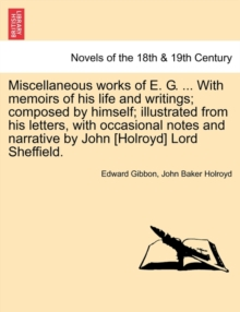 Miscellaneous Works of E. G. ... with Memoirs of His Life and Writings; Composed by Himself; Illustrated from His Letters, with Occasional Notes and N, Paperback / softback Book