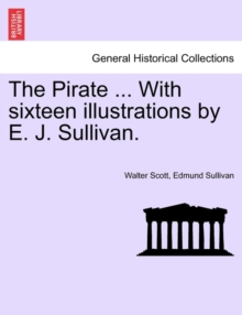 The Pirate ... with Sixteen Illustrations by E. J. Sullivan., Paperback / softback Book
