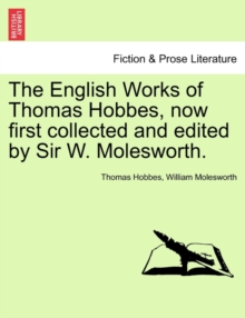 The English Works of Thomas Hobbes, Now First Collected and Edited by Sir W. Molesworth., Paperback / softback Book