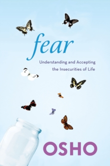 Fear : Understanding and Accepting the Insecurities of Life, Paperback Book