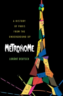 Metronome : A History of Paris from the Underground Up, Paperback / softback Book