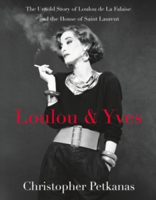 Loulou & Yves : The Untold Story of Loulou de La Falaise and the House of Saint Laurent, Hardback Book