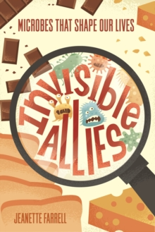 Invisible Allies : Microbes That Shape Our Lives, Paperback / softback Book