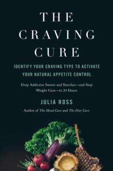 The Craving Cure : Identify Your Craving Type to Activate Your Natural Appetite Control, Hardback Book