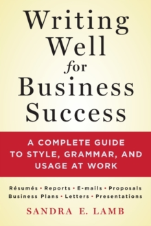 Writing Well for Business Success : A complete guide to style, grammar, and usage at work, Paperback / softback Book