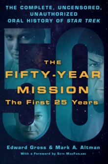The Fifty-Year Mission : The Complete, Uncensored, Unauthorized Oral History of Star Trek First 25 Years Volume one, Hardback Book