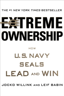 Extreme Ownership : How U.S. Navy SEALs Lead and Win, Hardback Book