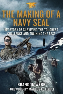 The Making of a Navy Seal : My Story of Surviving the Toughest Challenge and Training the Best, Hardback Book