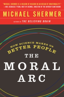 The Moral Arc : How science and reason lead humanity toward truth, justice and freedom, Paperback / softback Book