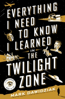 Everything I Need to Know I Learned in the Twilight Zone : A Fifth-Dimension Guide to Life, Hardback Book