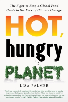 Hot, Hungry Planet : The Fight to Stop a Global Food Crisis in the Face of Climate Change, Paperback / softback Book